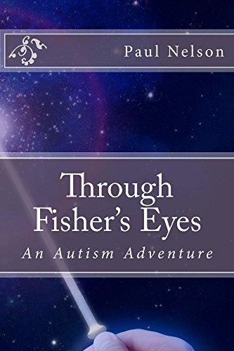 Through Fisher's Eyes: An Autism Adventure (Fisher's Autism Trilogy Book 1)