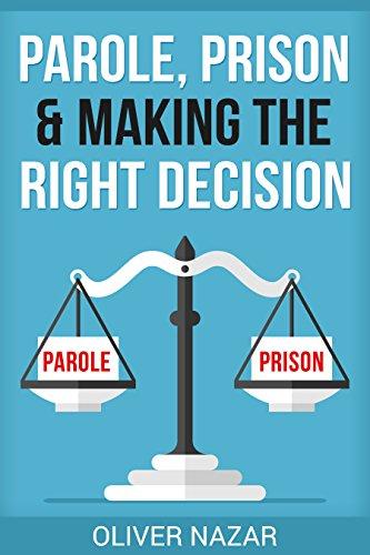 PAROLE, PRISON AND MAKING THE RIGHT DECISION