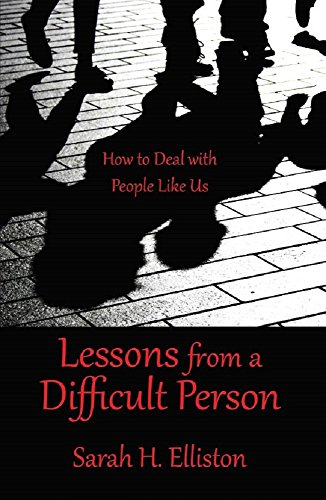 Lessons from a Difficult Person: How to Deal with People Like Us