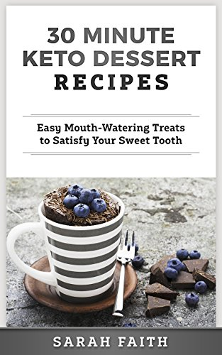 30 Minute Keto Dessert Recipes: Easy Mouth-Watering Treats to Satisfy Your Sweet Tooth
