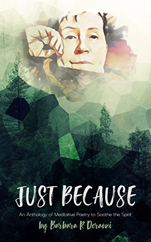 Just Because: An Anthology of Meditative Poetry to Soothe the Spirit