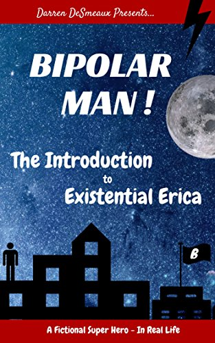Bipolar Man! - Comedic Adventures: The Introduction to Existential Erica (Bipolar Man! Series Book 1)
