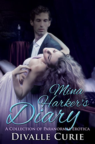 Mina Harker's Diary: A Collection of Paranormal Erotica