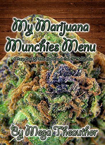 Marijuana Munchies Menu: A recipe book for when you have a case of the munchies.