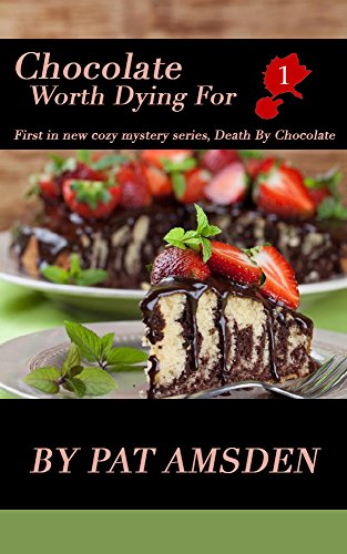 Chocolate Worth Dying For (Death By Chocolate Book 1)