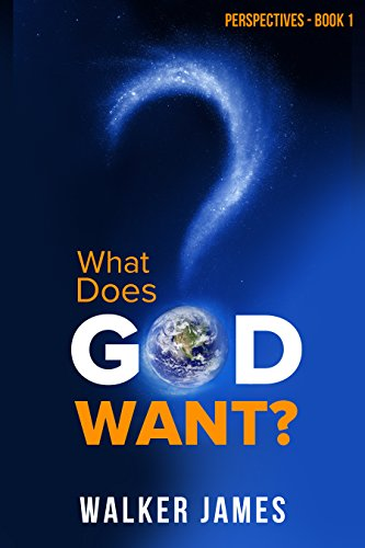 Perspectives - Book 1 - What Does God Want?: How to Grow and Strengthen Your Relationship With God