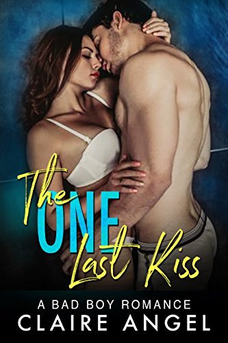 The One Last Kiss: A Bad Boy Romance