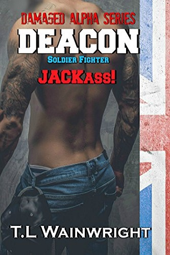 DEACON - SOLDIER. FIGHTER. JACKASS! (Damaged Alpha Series Book 1)