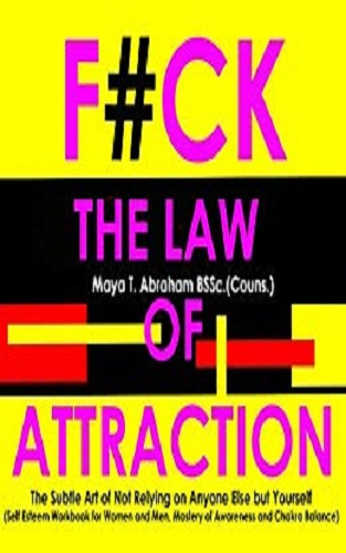 F#CK THE LAW OF ATTRACTION: Improving mental health & behaviour through self awareness, honesty & happiness
