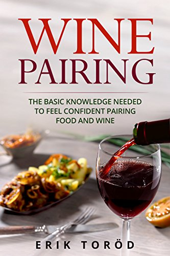 Wine Pairing: The basic knowledge needed to feel confident pairing food and wine