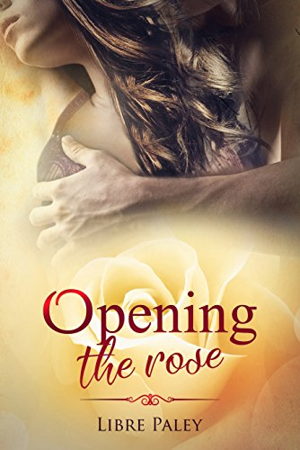 Opening the Rose (Calyx series Book 2)