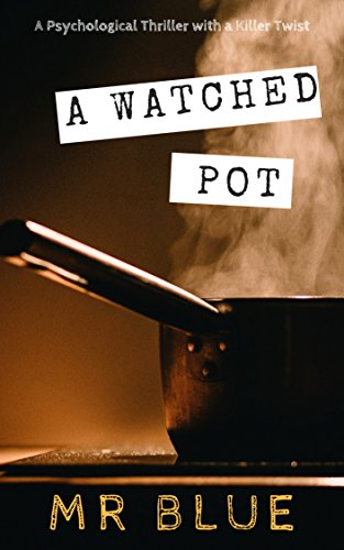 A Watched Pot: A psychological thriller with a killer twist!