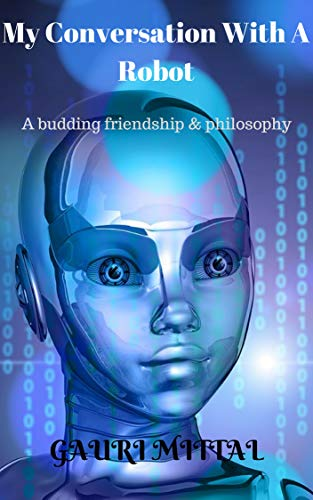 My Conversation With A Robot: A budding friendship & philosophy