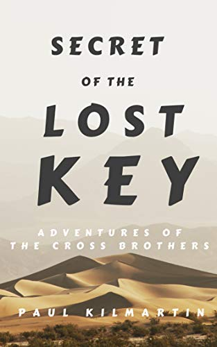 Secret of The Lost Key: Adventures of The Cross Brothers (The Cross Trilogy Book 1)