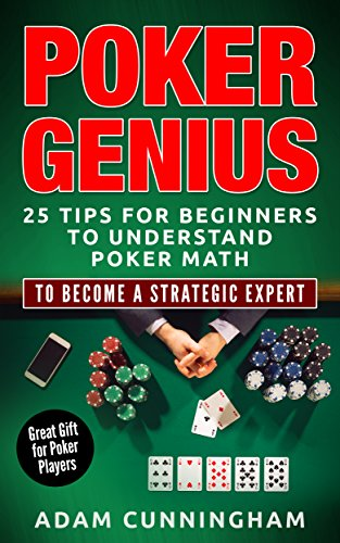 Poker Genius: 25 Tips For Beginners For Understanding Poker Math To Become A Strategic Expert (Poker, Beginners Guide, Theory, Strategy)