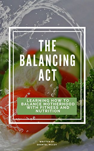 The Balancing Act: Learning How To Balance Motherhood With Fitness And Nutrition