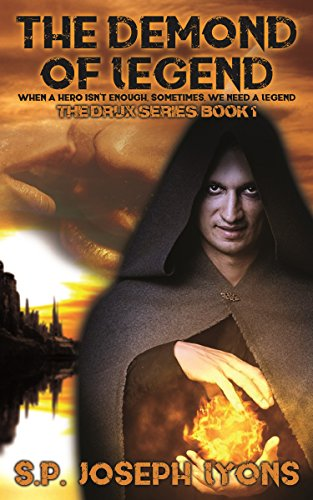 The Demond of Legend, When a Hero Isn't Enough, Sometimes, We Need a Legend, Book 1 (The Drux Series)