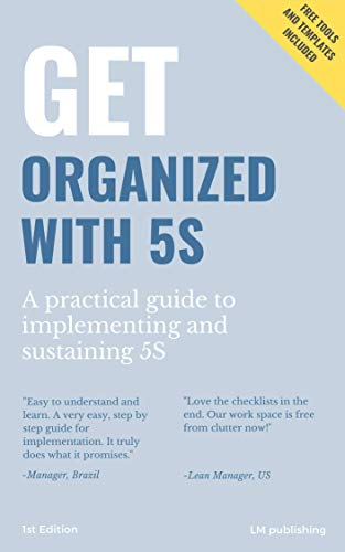 Get organized with 5S: The easiest way to create an efficient work space in less than 1 day!