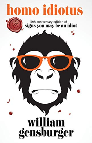 "HOMO IDIOTUS: 10th Anniversary Edition ""Signs You May Be An Idiot"""