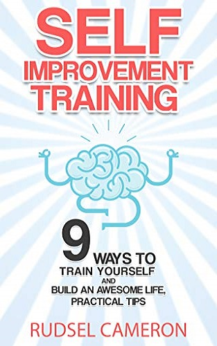 Self Improvement Training: 9 Ways to Train Yourself and Build an Awesome Life, Practical Tips