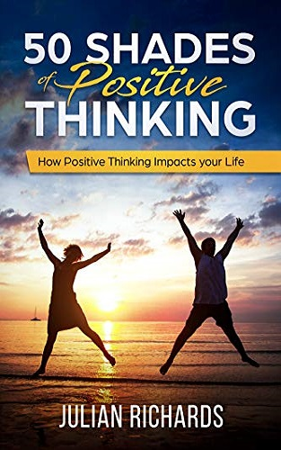 50 Shades of Positive Thinking: How Positive Thinking Impacts Your Life