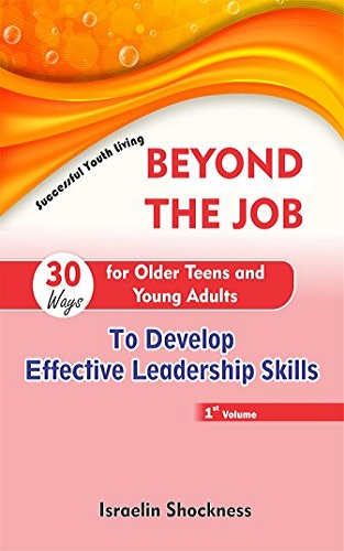 BEYOND THE JOB - 30 Ways for Older Teens and Young Adults to Develop Effective Leadership Skills (Successful Youth Living)