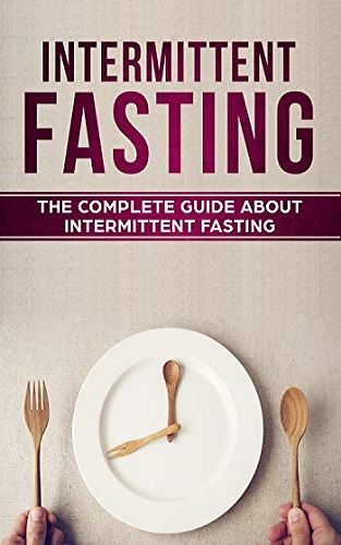 Intermittent Fasting: The Complete Beginner's Guide To Lose Weight For Busy Men And Women (Bonus: Vegan-Friendly Meals Included) (Guide, Meal plan, Beginner's guide, Athletes)