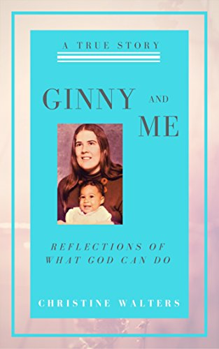 Ginny and Me: Reflections of What God Can Do - Inspirational Memoir