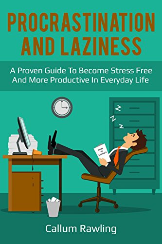 Procrastination and Laziness: A Proven Guide To Become