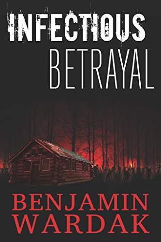 INFECTIOUS BETRAYAL: STRANGER DANGER! 'INFECTIOUS BETRAYAL' TESTS THE BONDS OF LOVE, FRIENDSHIP AND SURVIVAL AGAINST ZOMBIES.