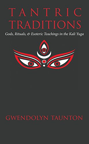 Tantric Traditions: Gods, Rituals, & Esoteric Teachings in the Kali Yuga
