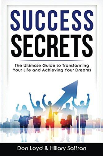 Success Secrets: The Ultimate Guide to Transforming Your Life and Achieving Your Dreams