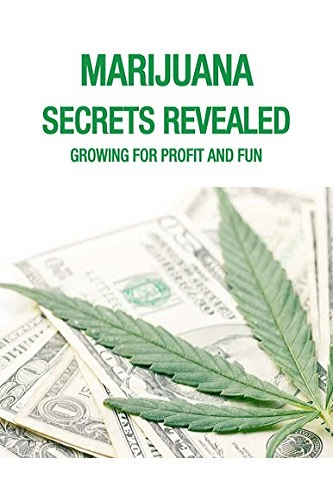 Marijuana Secrets Revealed: Growing for Fun and Profit