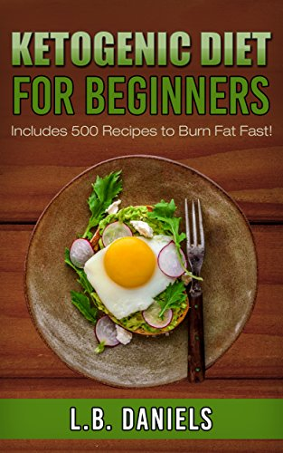 Ketogenic Diet for Beginners: New edition 3 in 1 book that includes 500+ Recipes! (Ketogenic Diet Success)
