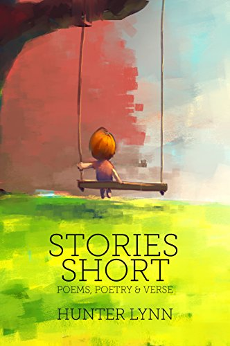 Stories Short: Poems, Poetry and Verse