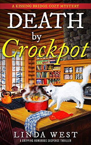 Death by Crockpot: A Gripping Humorous Suspense Thriller With Twists and Fun (A Kissing Bridge Cozy Mystery)