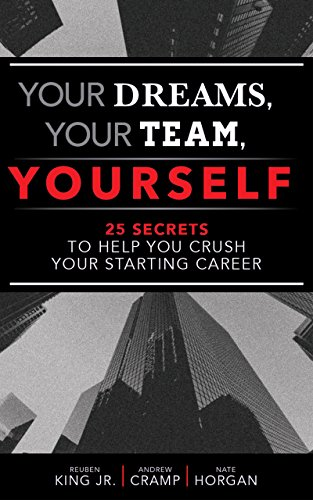 Your Dreams, Your Team, Yourself: 25 secrets to help you crush your starting career.