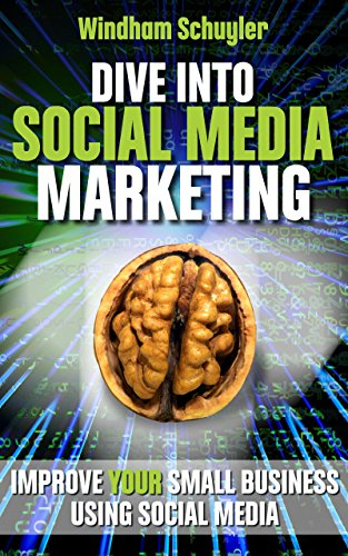 Dive Into Social Media Marketing: Improve Your Small Business Using Social Media (Smart marketer Book 1)