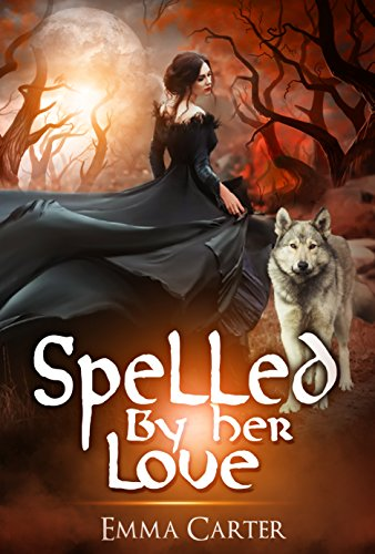 Spelled by Her Love: A Paranormal Romance (The Werewolf and the Witch Series Book 1)