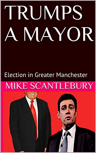 TRUMPS A MAYOR: Election in Greater Manchester (Mickey from Manchester series Book 14)