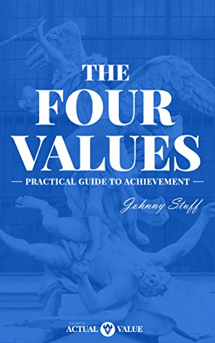 The four values: Practical guide to achievement