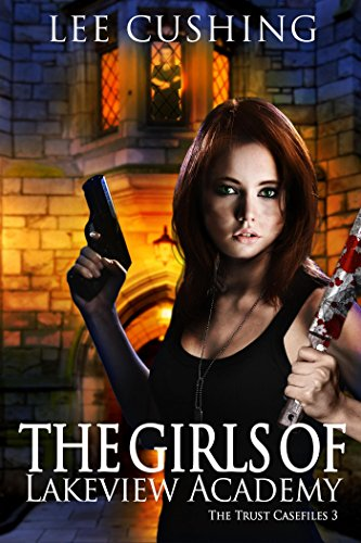 The Girls Of Lakeview Academy (Trust Casefiles)
