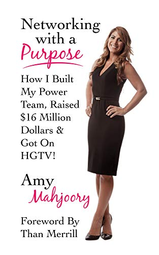 Networking With A Purpose: How I Built My Power Team, Raised $16 Million Dollars & Got On HGTV!