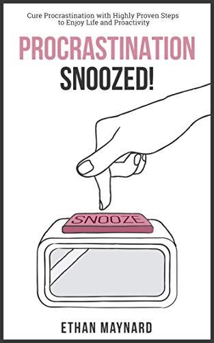 Procrastination Snoozed!: Cure Procrastination with Highly Proven Steps to Enjoy Life and Proactivity (Laziness, Addiction, Elimination, Equation, Productivity, ... Happy Life, Motivation, Time, Psychology)