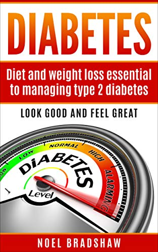 Diabetes: Diet And Weight Loss Essential To Managing Type 2 Diabetes (diabetes nutrition, diabetes type 2, diabetes recipes, diabetes quick guide)