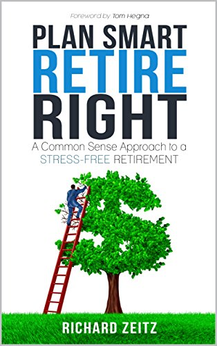 Plan Smart, Retire Right: A Common Sense Approach to a Stress-Free Retirement