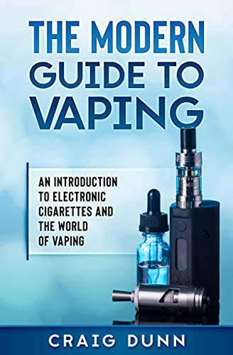 The Modern Guide to Vaping: An introduction to electronic cigarettes and the world of vaping.