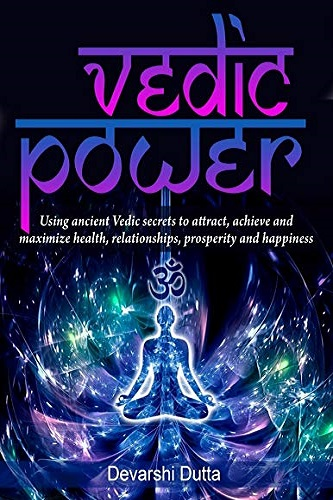 Vedic Power: Using ancient Vedic secrets to attract, achieve and maximize health, relationship, prosperity and happiness
