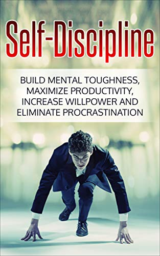 Self Discipline: Build Mental Toughness, Maximize Productivity, Increase Willpower, and Eliminate Procrastination (Habits, Self Love, Goal Setting)