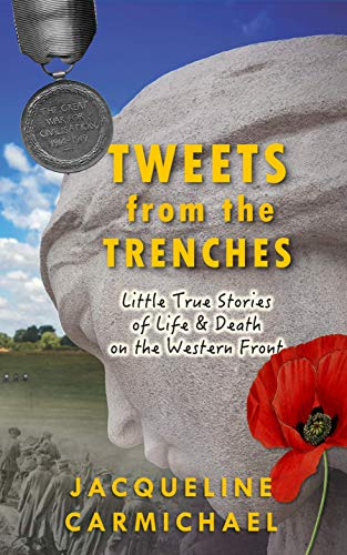 Tweets from the Trenches: Little True Stories of Life & Death on the Western Front